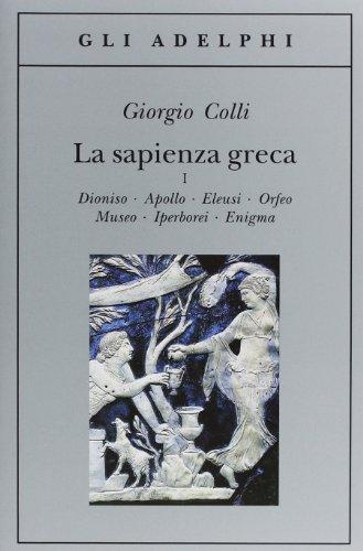 La sapienza greca. Dioniso, Apollo, Eleusi, Orfeo, Museo, Iperborei, Enigma: 1
