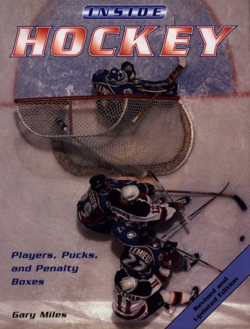 Inside Hockey: Players, Pucks, and Penalty Boxes por Gary Miles