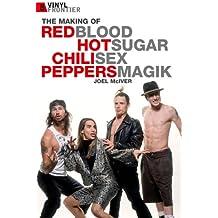 The Making of Redblood Hotsugar Chilisex Peppersmagik (Vinyl Frontier)