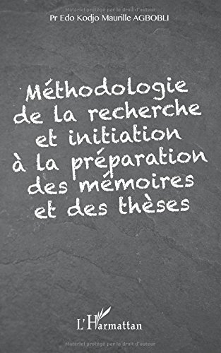 Méthodologie de la recherche et initiation à la préparation des mémoires et des thèses par Edo Kodjo Maurille Agbobli