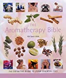 The Aromatherapy Bible: The definitive guide to using essential oils (Godsfield Bibles)