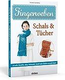 Fingerweben: Schals & Tücher: 18 tolle Modelle, ohne Webstuhl, Nadel oder Haken anzufertigen