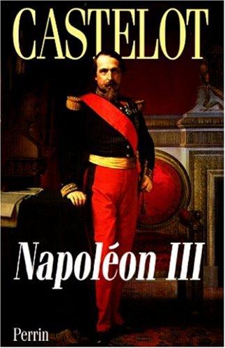 NAPOLEON III. L'aube des Temps modernes par André Castelot