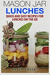 Mason Jar Lunches: Quick and Easy Recipes for Lunches on the Go, in a Jar by Amber Brooks (2014-12-27)