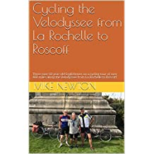 Cycling the Velodyssee from La Rochelle to Roscoff: Three over-60 year-old Englishmen on a  cycling tour of over 400 miles along the Velodyssee from La Rochelle to Roscoff (English Edition)
