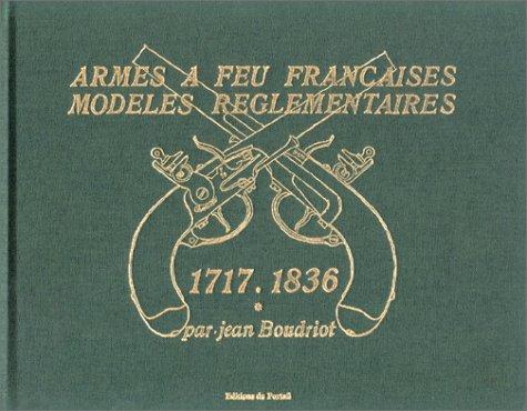 Armes à feu française (1717-1836), 2 volumes : Modèles réglementaires par Jean Boudriot