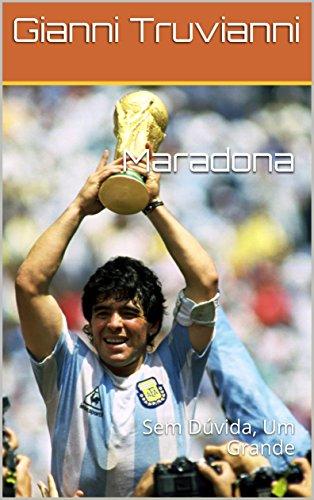 Maradona: Sem Dúvida, Um Grande (Portuguese Edition) por Gianni  Truvianni