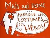 Mais qui donc fabrique les costumes des héros ?