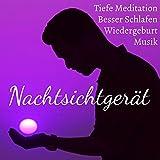 Nachtsichtgerät - Tiefe Meditation Besser Schlafen Wiedergeburt Chakra Reinigung Musik mit Heilende Instrumental Bianurale Geräusche