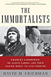 The Immortalists: Charles Lindbergh, Dr. Alexis Carrel, and Their Daring Quest to Live Forever by David M. Friedman (2007-08-21)