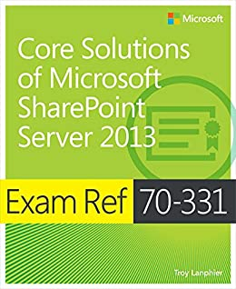 Exam Ref 70-331 Core Solutions of Microsoft SharePoint Server 2013 (MCSE): Core Solutions of Microsoft SharePoint Server 2013 par [Lanphier, Troy]