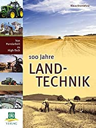 100 Jahre Landtechnik: von Handarbeit zu High-Tech