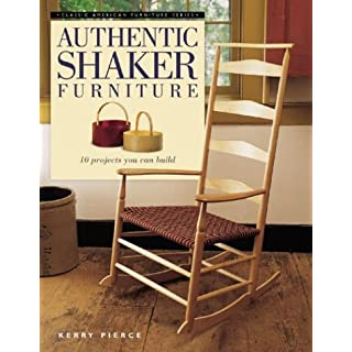 Authentic Shaker Furniture: 10 Projects You Can Build (Classic American Furniture Series)