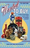 Wanted to Buy: Listing of Serious Buyers Paying Cash for Everything Collectable (Wanted to Buy: A Listing of Serious Buyers Paying Cash for Everything Collectible!)