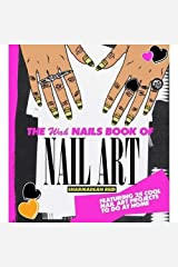 The WAH Nails Book of Nail Art: Featuring 25 cool nail art projects to do at home Hardcover
