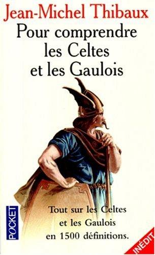 Pour comprendre les Celtes et les Gaulois par Jean-Michel Thibaux