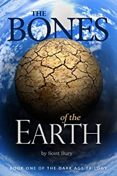 The Bones of the Earth (Dark Age Trilogy Book 1) by [Bury, Scott]