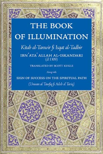 The Book of Illumination <I>Including</I> The Sign of Success on the Spiritual Path: Kitab al-Tanwir fi Isqat al-Tadbir