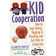 Kid Cooperation: How to Stop Yelling, Nagging, and Pleading and Get Kids to Cooperate by Elizabeth Pantley (1996-04-01)