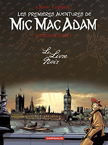 Les premières aventures de Mic Mac Adam - Intégrale - tome 1 - Le Livre Noir par Desberg Stephen