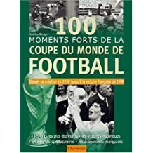 100 moments forts de la Coupe du Monde de football