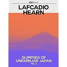 Glimpses of Unfamiliar Japan (Pilgrim Classics Annotated): Volume 2 (English Edition)