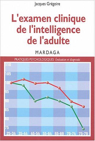 L'examen clinique de l'intelligence de l'adulte. Pour une meilleure interprétation des résultats des tests d'intelligence
