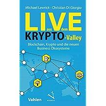 Live aus dem Krypto-Valley: Blockchain, Krypto und die neuen Business Ökosysteme (German Edition)
