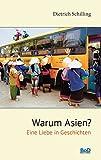 Warum Asien?: Eine Liebe in Geschichten