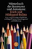 Wörterbuch der Synonyme und Antonyme: Sinn- und sachverwandte Wörter und Begriffe sowie deren Gegenteil und Bedeutungsvarianten - Erich Bulitta, Hildegard Bulitta