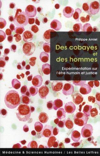 Des Cobayes Et Des Hommes: Experimentation Sur L'Etre Humain Et Justice (Medecine & Sciences Humaines) by Philippe Amiel (2011-02-24)