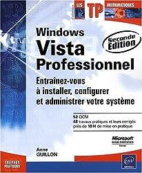 Windows Vista Professionnel - Entraînez-vous à installer, configurer et administrer votre système [2ième édition]