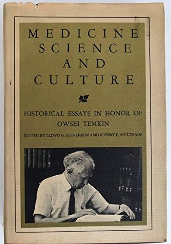 Medicine, Science, and Culture: Historical Essays in Honour of Oswei Temkin