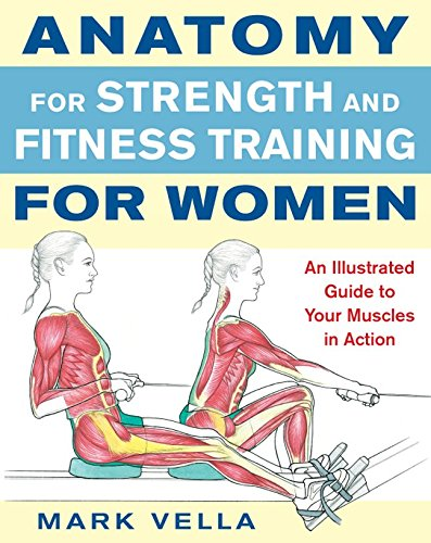 Anatomy for Strength and Fitness Training for Women: An Illustrated Guide to Your Muscles in Action por Mark Vella