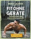 Fit ohne Geräte: Trainieren mit dem eigenen Körpergewicht - Neuausgabe: Der Weltbestseller...