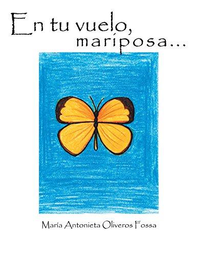 En Tu Vuelo, Mariposa... por María Antonieta Oliveros Fossa