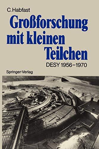 Großforschung mit kleinen Teilchen: Das Deutsche Elektronen-Synchrotron DESY 1956-1970