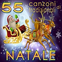 55 canzoni tradizionali di Natale (Amore e gioia nei classici canti natalizi)