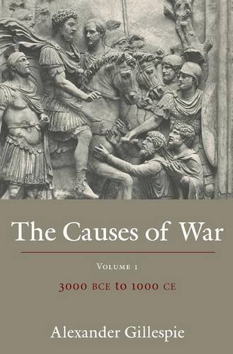 The Causes of War: Volume 1: 3000 BCE to 1000 CE by Alexander Gillespie (2013-10-16)