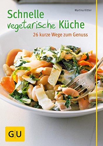 Schnelle vegetarische Küche – 26 kurze Wege zum Genuss (GU ...