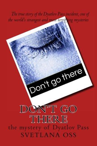 Don't Go There: The Mystery of Dyatlov Pass por Svetlana Oss
