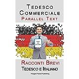 Tedesco Commerciale - Parellel Text (Tedesco e Italiano) Racconti Brevi (Italian Edition)
