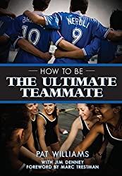 How to Be the Ultimate Teammate by Pat Williams, Jim Denney (2014) Perfect Paperback