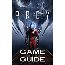 Prey Game Guide 2017 Edition: The Best Prey Strategy Guide Featuring: Walkthrough, Characters Info, Weapons, Tips and Tricks and A Lot More! (English Edition)