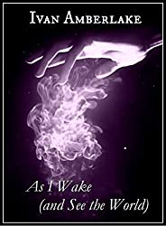 As I Wake (and See the World): a Beholder series short story (The Beholder Book 3)