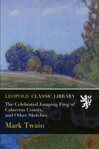The Celebrated Jumping Frog of Calaveras County, and Other Sketches por Mark Twain