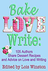 Bake, Love, Write: 105 Authors Share Dessert Recipes and Advice on Love and Writing (English Edition)