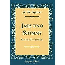 Jazz und Shimmy: Brevier der Neuesten Tänze (Classic Reprint)