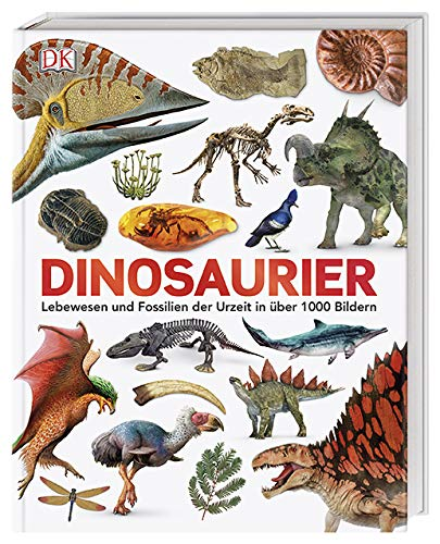 Dinosaurier: Lebewesen und Fossilien der Urzeit in über 1000 Bildern (Dinosaurier Von A Bis Z)