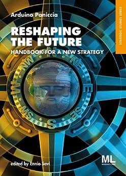 Reshaping The Future: Handbook for a New Strategy (Strategic Studies 1) (English Edition) di [Paniccia, Arduino]